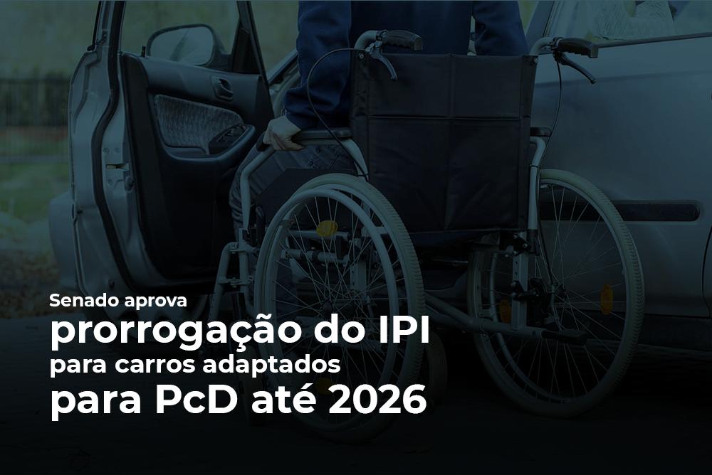 Imagem com um cadeirante de fundo e a notícia sobre a prorrogação do IPI de carros adaptados para PcD.